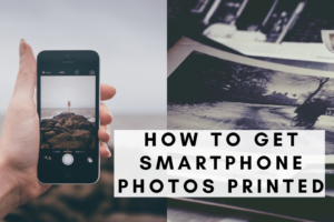 How to Get Smartphone Photos Printed